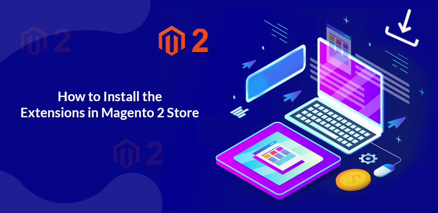 How to Install the Extensions in Magento 2 store