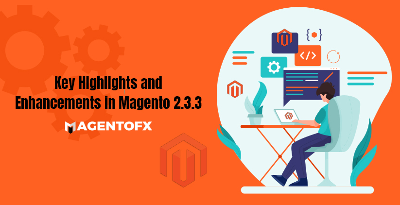 Magento 2.3.3: Key Highlights You Need to Know