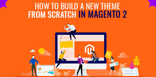 How to Build a New Theme from Scratch in Magento 2